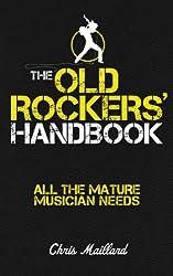 The Old Rockers' Handbook: All the Mature Musician Needs