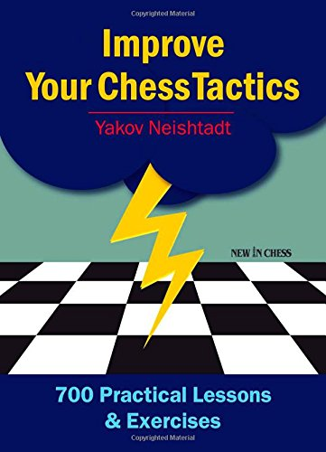 Improve Your Chess Tactics: 700 Practical Lessons & Exercises por Jakov Neishstadt