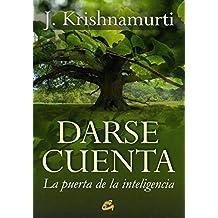 Darse cuenta: La puerta de la inteligencia (J. Krishnamurti)