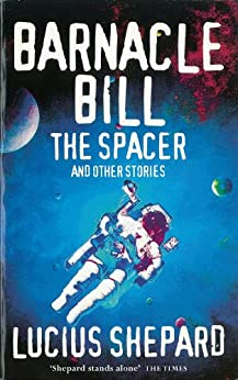 Barnacle Bill the Spacer and Other Stories by [Shepard, Lucius]