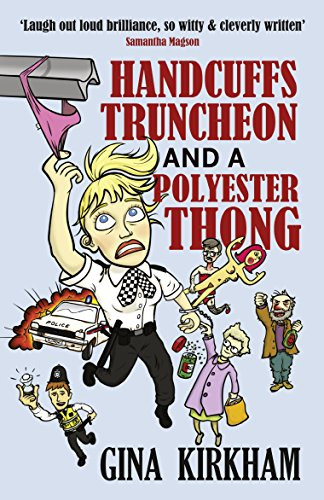 Handcuffs, Truncheon and a Polyester Thong: The perfect laugh-out-loud comedy by [Kirkham, Gina]