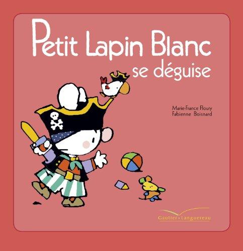 Petit Lapin Blanc Se Deguise por Marie-France Floury