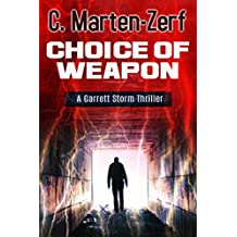 Choice of Weapon - An Action Adventure Thriller: A Garrett Storm Thriller (Garrett & Petrus Action Packed Thrillers Book 1) (English Edition)