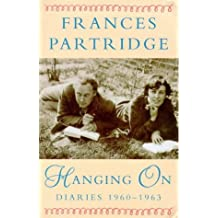 Hanging on: Diaries, 1960-63 by Frances Partridge (1998-08-01)
