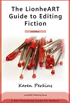 The LionheART Guide to Editing Fiction: US Edition: A Self-Publishing Guide for Authors by [Perkins, Karen]