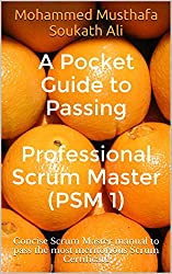 A Pocket Guide to Passing Professional Scrum Master (PSM 1): Concise Scrum Master manual to pass the most meritorious Scrum Certificate (English Edition)