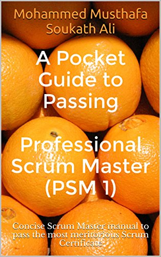 A Pocket Guide to Passing Professional Scrum Master (PSM 1): Concise Scrum Master manual to pass the most meritorious Scrum Certificate (English Edition) por Mohammed Musthafa Soukath Ali