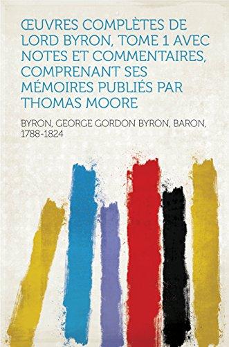 uvres compltes de lord Byron, Tome 1 avec notes et commentaires, comprenant ses mmoires publis par Thomas Moore
