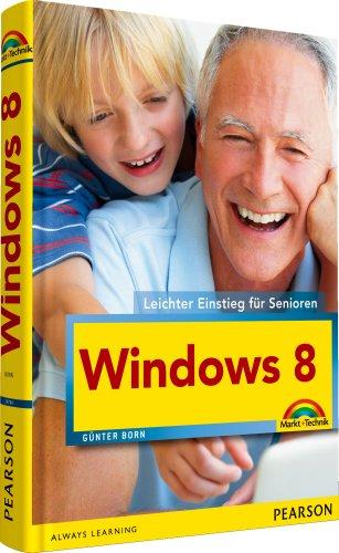 Windows 8 - farbig, große Schrift, sehr verständlich: Leichter Einstieg für Senioren (Senioren Windows 8)
