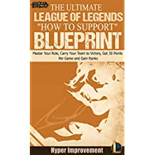 "League of Legends: The Ultimate League of Legends ""How to Support"" Blueprint - Master Your Role, Carry Your Team to Victory, Get 30 Points Per Game, and ... & Win More Games Book 5) (English Edition)"