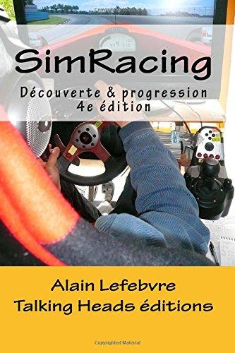 SimRacing: Découverte & progression, quatrième édition par Alain Lefebvre