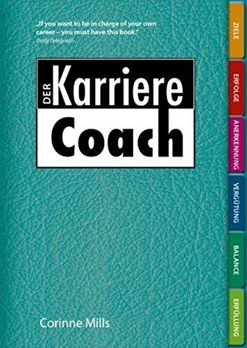 Der Karriere Coach: Das persönliche Übungsbuch für eine bessere Karriere