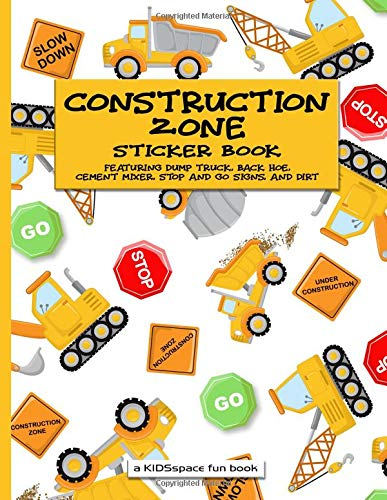 Draw Hoe (Construction Zone Sticker Book (A KIDSspace Fun Book): Featuring Dump Truck, Back Hoe, Cement Mixer, Stop and Go Signs, and Dirt)