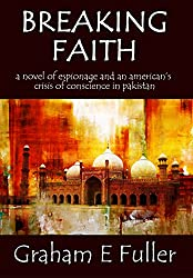 Breaking Faith: A novel of espionage and an American's crisis of conscience in Pakistan
