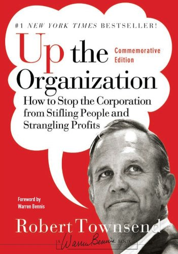 Up the Organization: How to Stop the Corporation from Stifling People and Strangling Profits (J-B Warren Bennis Series) por Robert C. Townsend