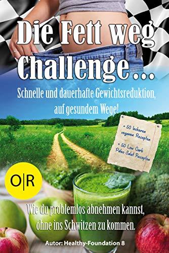 Die Fett weg Challenge. Schnelle und dauerhafte Gewichtsreduktion, auf gesundem Wege.: Problemlos Abnehmen ohne ins Schwitzen zu kommen. + 50 veganen Rezepten + 50 Low Carb Paleo Salat Rezepten -
