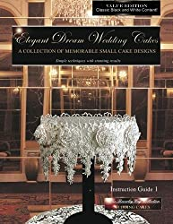 Elegant Dream Wedding Cakes, A Collection of Memorable Small Cake Designs, Instruction Guide 1, BLACK & WHITE EDITION: Volume 1