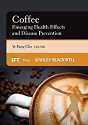 Coffee: Emerging Health Effects and Disease Prevention (Institute of Food Technologists Series) (2012-03-02)