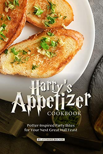 Harry's Appetizer Cookbook: Potter-Inspired Party Bites for Your Next Great Hall Feast (English Edition)