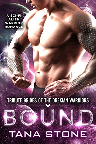 Bound: A Sci-Fi Alien Warrior Romance (Tribute Brides of the Drexian Warriors Book 6)