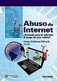 Abuso de Internet: ¿Antesala para la adicción al juego de azar on-line? (Psicología)