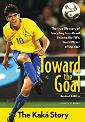 Toward the Goal, Revised Edition: The Kaka Story (Zonderkidz Biography)