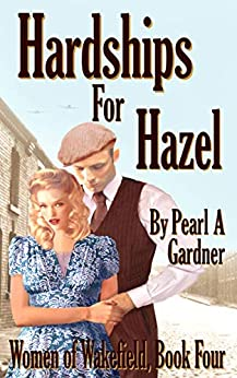 Hardships for Hazel (Women of Wakefield Book 4) by [Gardner, Pearl A]