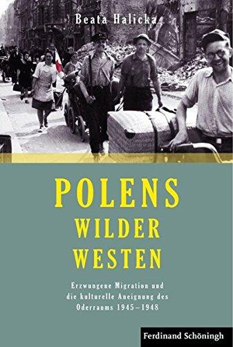 Preisvergleich Produktbild Polens Wilder Westen. Erzwungene Migration und die kulturelle Aneignung des Oderraums 1945 - 1948