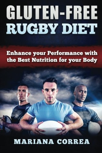 GLUTEN-FREE RUGBY Diet: Enhance your Performance with the Best Nutrition for your Body (Gluten-free Nation)