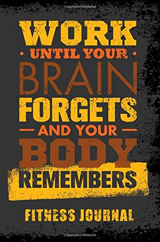 Work Until Your Brain Forgets And Your Body Remembers Fitness Journal: Workout Journal Notebook por Dartan Creations