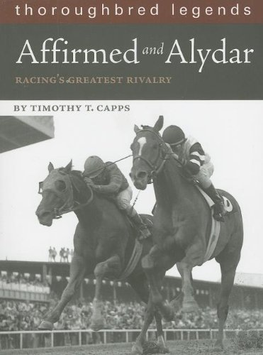 Affirmed and Alydar: Racing's Greatest Rivalry (Thoroughbred Legends) por Timothy T. Capps