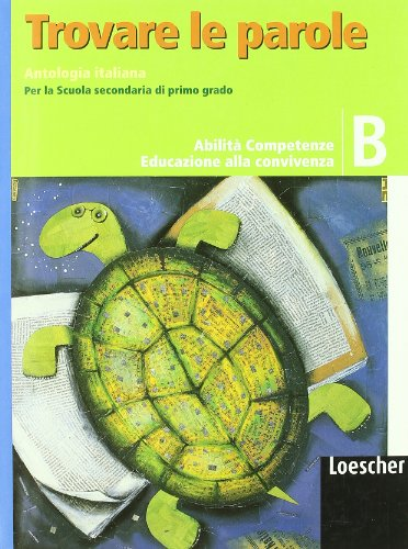 Trovare le parole. Vol. B. Antologia italiana. Per la Scuola media. Con espansione online