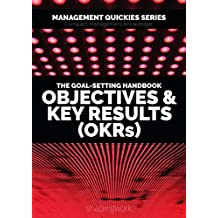 The Goal-Setting Handbook - Objectives & Key Results (OKRs): Focus on What Matters, Achieve Your Goals and Build a Culture of Excellence (Management Quickies ... for the Future of Work 1) (English Edition)