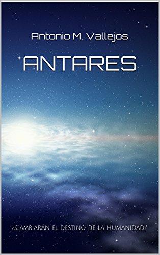 ANTARES: ¿Cambiarán el destino de la humanidad? por Antonio M. Vallejos