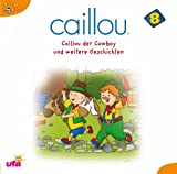 Caillou 8, Audio: Caillou der Cowboy und Weitere Ge by Caillou