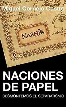 Naciones de Papel: Desmontemos el separatismo (Spanish Edition) by [Cornejo Castro, Miguel]