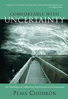 Comfortable with Uncertainty: 108 Teachings on Cultivating Fearlessness and Compassion par [Chodron, Pema]