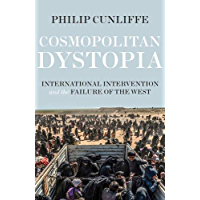 Cosmopolitan dystopia: International intervention and the failure of the West (Manchester University Press) (English…