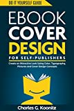 Ebook Cover Design for Self-Publishers: Create an Attractive Look Using Color, Typography, Pictures and Cover Design Concepts (Do It Yourself Guide 1)