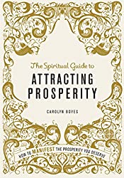 The Spiritual Guide to Attracting Prosperity: How to manifest the prosperity you deserve