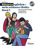 Gitarre spielen - mein schönstes Hobby: Die moderne Gitarrenschule für Jugendliche und Erwachsene. Band 1. Gitarre. Ausgabe mit CD. - Rolf Tönnes