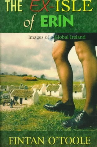 The Ex-Isle of Erin: Images of a Global Ireland by Fintan O'Toole (1997-12-22)