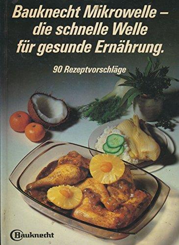 Das Bauknecht Mikrowellen-Kochbuch - 90 Rezeptvorschläge