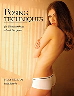 Posing Techniques for Photographing Model Portfolios by [Pegram, Billy]