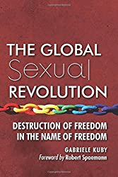 The Global Sexual Revolution: Destruction of Freedom in the Name of Freedom