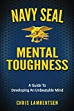 Navy SEAL Mental Toughness: A Guide To Developing An Unbeatable Mind: 1 (Special Operations Series)