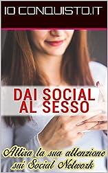Dai Social al Sesso – La guida definitiva: Per chi vuole imparare a conquistare una ragazza anche virtualmente