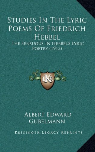 Studies in the Lyric Poems of Friedrich Hebbel: The Sensuous in Hebbel's Lyric Poetry (1912)