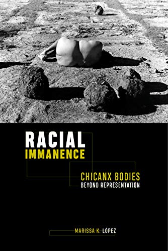 Racial Immanence: Chicanx Bodies beyond Representation (English Edition)