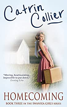 Homecoming: A gloriously nostalgic tale set in the 1950s (Swansea Girls Trilogy Book 3) by [Collier, Catrin]